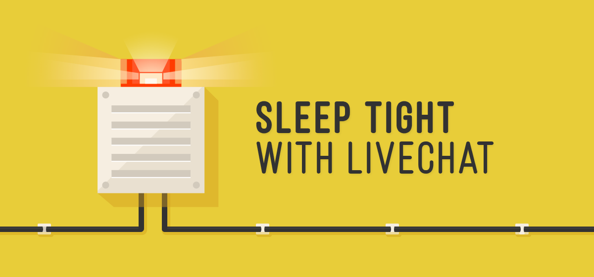 Sleep tight with LiveChat