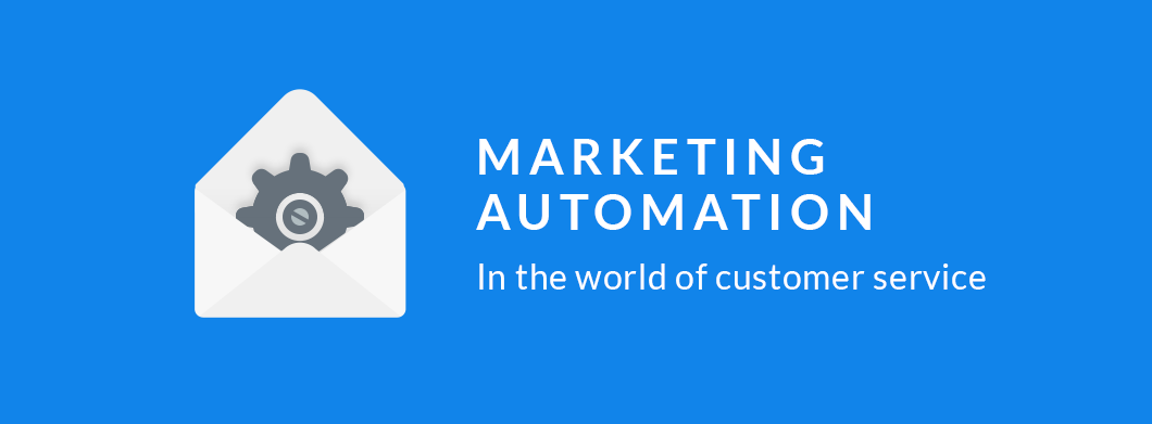 Marketing Automation in the World of Customer Service