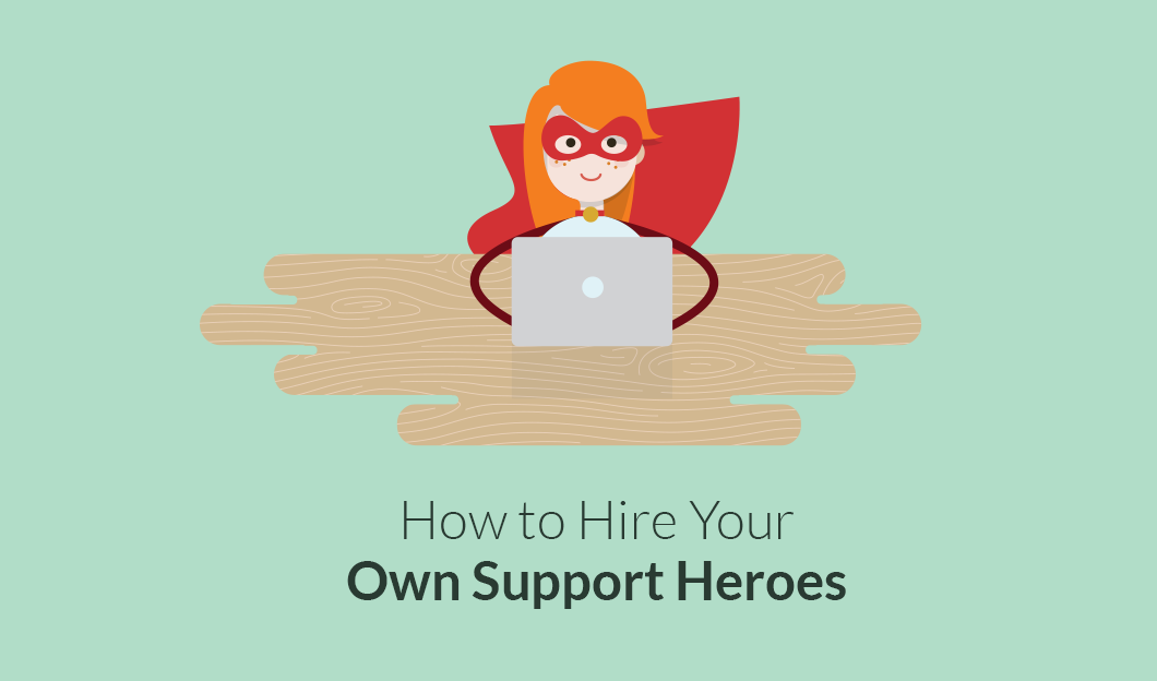 How to Hire Your Own Support Heroes