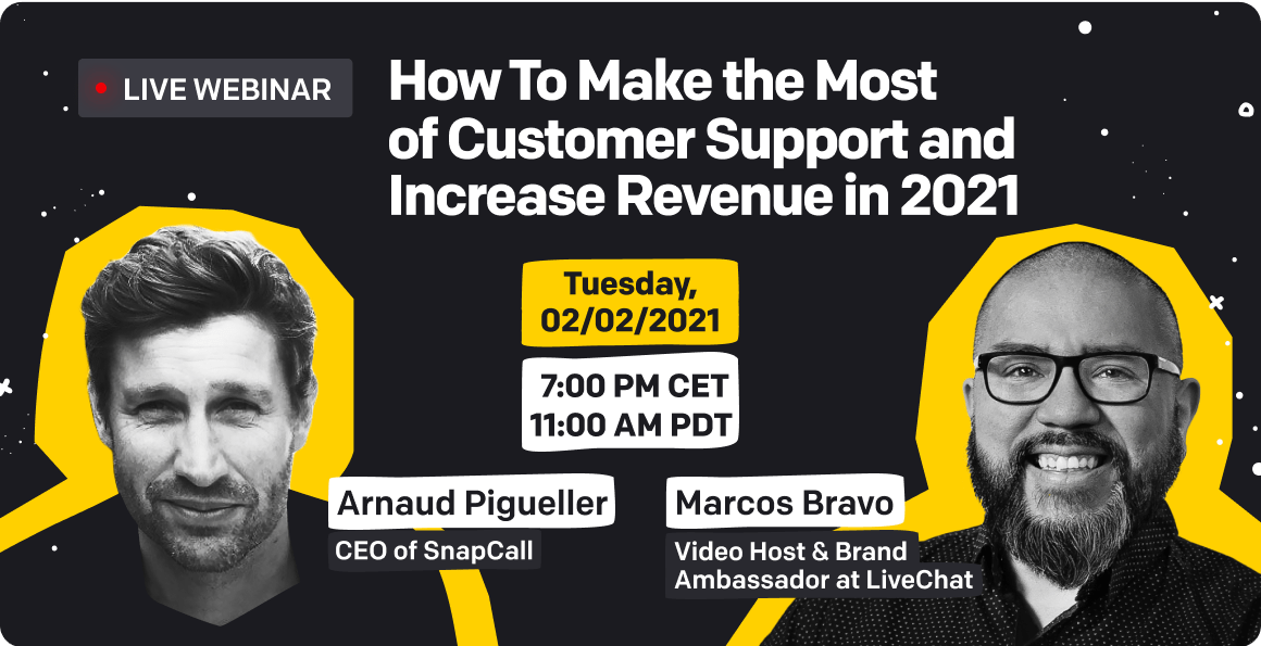 Tuesday, 02/02/2021, 7:00 PM CET, 11:00 AM PDT, Arnaud Pigueller (CEO of SnapCall), Marcos Bravo (Video Host & Brand Ambassador at LiveChat)